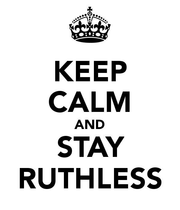 keep-calm-and-stay-ruthless